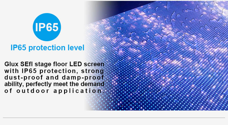 Glux SEfl stage floor screen rental--IP65 protection