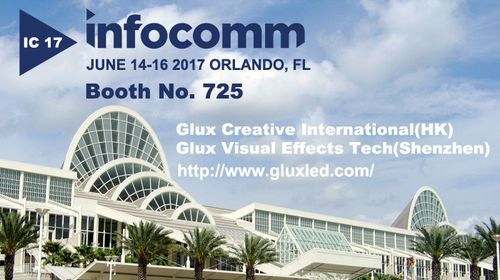 Glux Creative International(Glux Visual Effects Tech) Invites All Friends Come to Booth 725 During Infocomm USA 2017 Exhibition